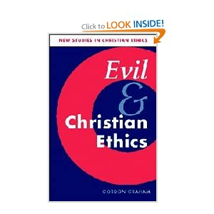 Evil and Christian Ethics (New Studies in Christian Ethics) Gordon Graham