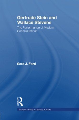 Gertrude Stein and Wallace Stevens: The Performance of Modern Consciousness