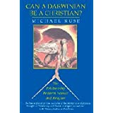 Can a Darwinian be a Christian?: The Relationship between Science and Religionby Michael Ruse