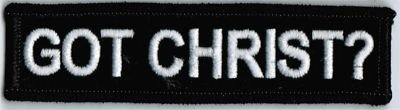 GOT CHRIST? Jesus CHRISTIAN Funny Motorcycle BIKER Vest Patch PAT-0726