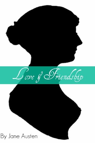 Jane Austen - Love and Friendship (Annotated with short biography on the life of Jane Austen)