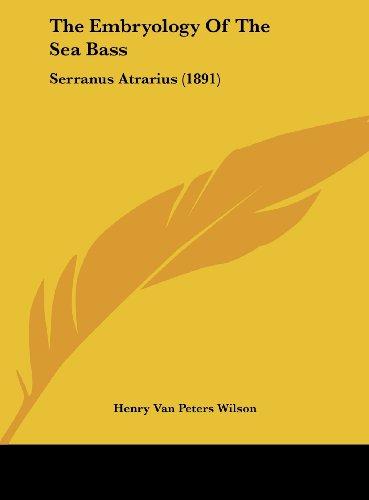 The Embryology of the Sea Bass: Serranus Atrarius (1891)