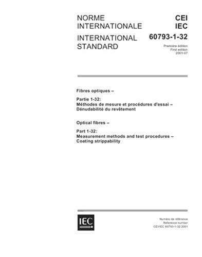 IEC 60793-1-32 Ed. 1.0 b:2001, Optical fibres - Part 1-32: Measurement methods and test procedures - Coating strippability