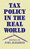 Tax Policy in the Real World