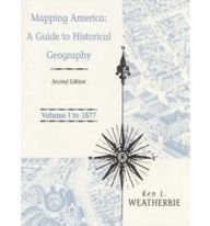 Mapping America A Guide to Historical Geography Volume 1 to 1877 by Ken L. Weatherbie