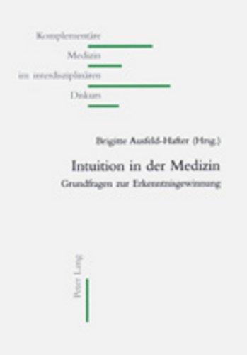 Intuition In Der Medizin: Grundfragen Zur Erkenntnisgewinnung (Komplementäre Medizin Im Interdisziplinären Diskurs) (German Edition)