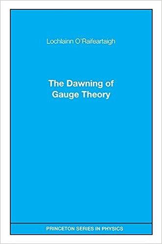 The Dawning of Gauge Theory written by Lochlainn O%27Raifeartaigh