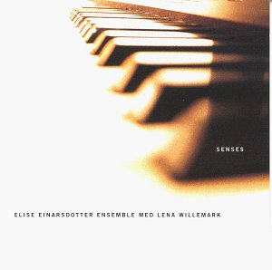 Senses by Elise Einarsdotter Ensemble and Lena Willemark