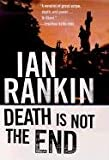 Death Is Not the End: A Novella (Inspector Rebus Mysteries) (031226142X) by Rankin, Ian