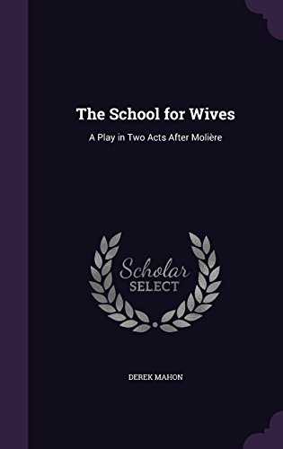 The School for Wives: A Play in Two Acts After Molière
