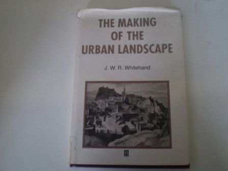 The Making of the Urban Landscape (Institute of British Geographers Special Publications) (Making Of The British Landscape compare prices)