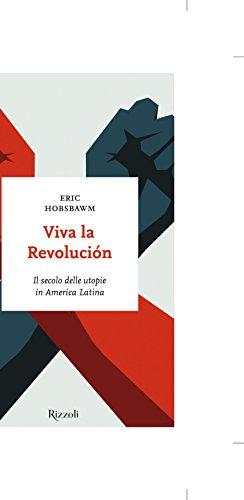 Viva la revolución. Il secolo delle utopie in America Latina