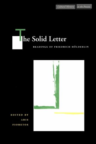 The Solid Letter: Readings of Friedrich Holderlin (Cultural Memory in the Present)