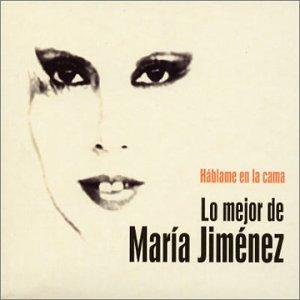 Maria Jimenez - Hablame En La Cama: Lo Mejor De Maria Jimenez - Amazon