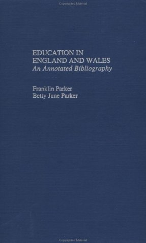 Education in England and Wales : An Annotated Bibliography (Reference Books In International Education)