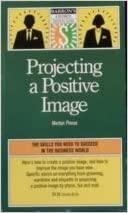 Projecting a Positive Image (Barron's Business Success Guides)