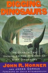 Digging Dinosaurs: The Search That Unraveled the Mystery of Baby Dinosaurs, John R. Horner, James Gorman