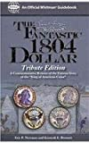 img - for The Fantastic 1804 Dollar: Tribute Edition (Official Whitman Guidebooks) book / textbook / text book