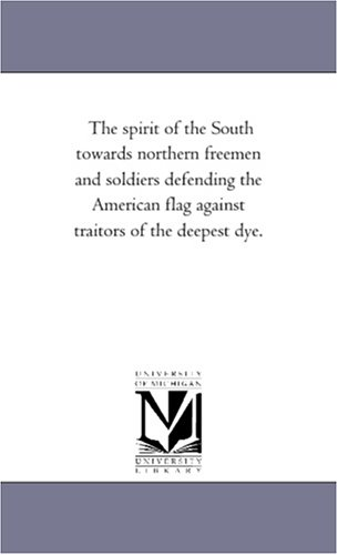 The spirit of the South towards northern freemen and soldiers defending the American flag against traitors of the deepest dye.