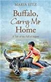 img - for Buffalo, Carry Me Home: A Tale of the Fall of Saigon book / textbook / text book