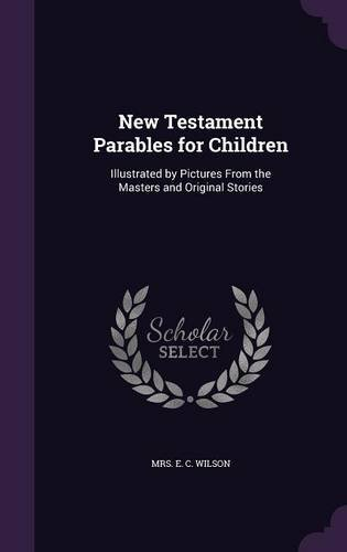 New Testament Parables for Children: Illustrated by Pictures From the Masters and Original Stories