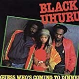Black Uhuru - Guess Who`s Coming To Dinner