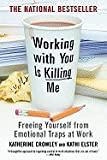 img - for Working With You Is Killing Me Freeing Yourself from Emotional Traps at Work (Paperback, 2007) book / textbook / text book