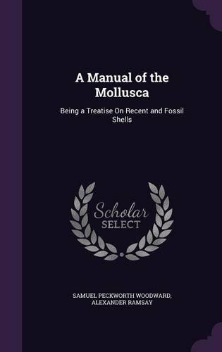 A Manual of the Mollusca: Being a Treatise On Recent and Fossil Shells