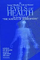 Levels of Health  Second volume of Science of Homeopathy