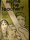 img - for Blame the Teacher? book / textbook / text book