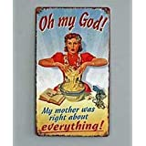 Retro Oh My God My Mother Was Right Metal Wall Sign Plaqueby from Then to Now