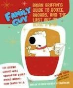 Family Guy: Brian Griffin's Guide: to Booze, Broads, and the Lost Art of Being a Man