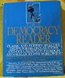 The Democracy Reader: Classic and Modern Speeches, Essays, Poems, Declarations, and Documents on Freedom and Human Rights Worldwide (006272035X) by Ravitch, Diane