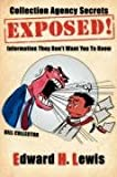 Collection Agency Secrets Exposed!: Information They Don't Want You To Know