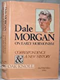 img - for Dale Morgan on Early Mormonism: Correspondence and a New History book / textbook / text book