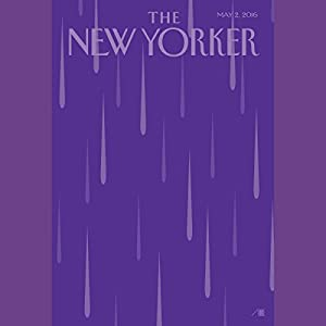 The New Yorker, May 2nd 2016 (Siddhartha Mukherjee, Eyal Press, David Denby) Audiomagazin von Siddhartha Mukherjee, Eyal Press, David Denby Gesprochen von: Todd Mundt