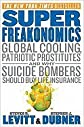 SuperFreakonomics: Global Cooling, Patriotic Prostitutes, and Why Suicide Bombers Should Buy Life Insurance [Deckle Edge] [Hardcover]