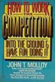 How to Work the Competition Into the Ground (0446384992) by Molloy, John T.