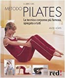 img - for Il libro del metodo Pilates. La tecnica corporea pi  famosa, spiegata a tutti book / textbook / text book