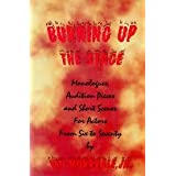 Burning Up the Stage: Monologues, Audition Pieces, and Short Scenes for Actors from Six to Seventyby Vin Morreale