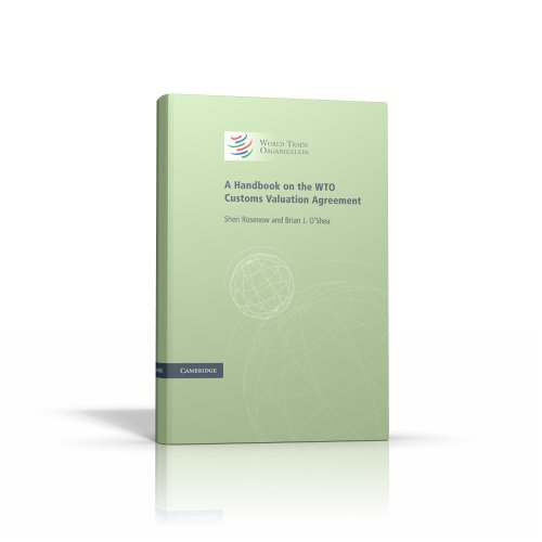 A Handbook on the WTO Customs Valuation Agreement, by Sheri Rosenow, Brian J. O'Shea