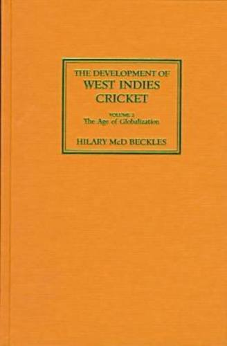 The Development of West Indies Cricket: The Age of Globalization Vol 2