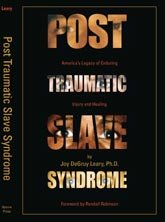 Post Traumatic Slave Syndrome: America's Legacy of Enduring Injury and Healing: Joy DeGruy Leary, Randall Robinson: 9780963401120: Amazon.com: Books