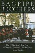 Bagpipe Brothers: The FDNY Band's True Story of Tragedy, Mourning and Recovery