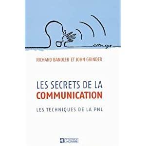 Les secrets de la communication, richard bandler, john grinder, pnl