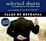 Selected Shorts: Tales of Betrayal (Selected Shorts: A Celebration of the Short Story)