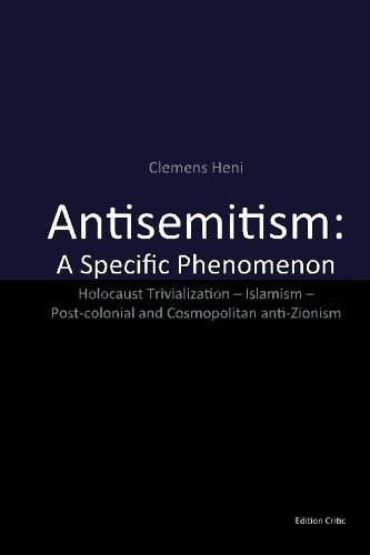 Antisemitism: A Specific Phenomenon: Holocaust Trivialization - Islamism - Post-colonial and Cosmopolitan anti-Zionism (Studies in Antisemitism) (Volume 3)