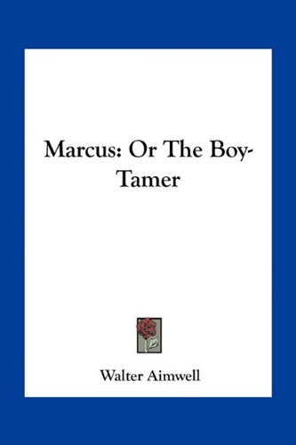 Marcus: Or the Boy-Tamer