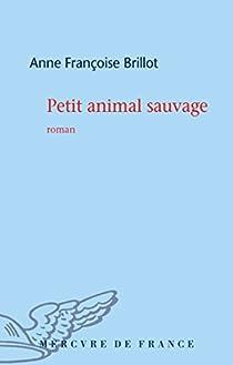 Petit animal sauvage de Anne Françoise Brillot