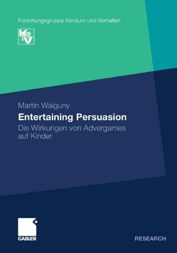 Entertaining Persuasion: Die Wirkungen von Advergames auf Kinder (Forschungsgruppe Konsum und Verhalten) (German Edition